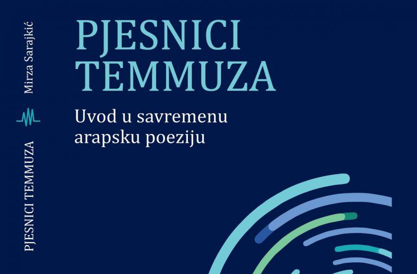 """Objavljena knjiga """"Pjesnici Temmuza: Uvod u savremenu arapsku poeziju"""" autora Mirze Sarajkića"""