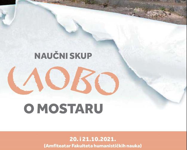 """Naučni skup """"Slovo o Mostaru"""" 20. i 21. oktobra 2021. godine"""